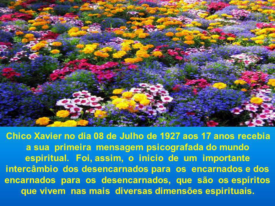 Chico Xavier no dia 08 de Julho de 1927 aos 17 anos recebia a sua primeira mensagem psicografada do mundo espiritual.