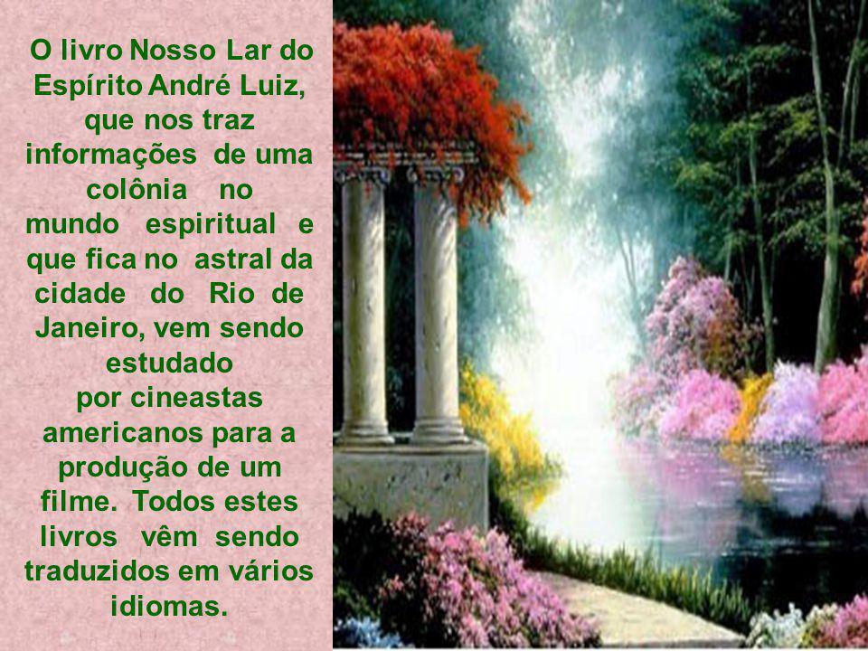 O livro Nosso Lar do Espírito André Luiz, que nos traz informações de uma colônia no mundo espiritual e que fica no astral da cidade do Rio de Janeiro, vem sendo estudado por cineastas americanos para a produção de um filme.