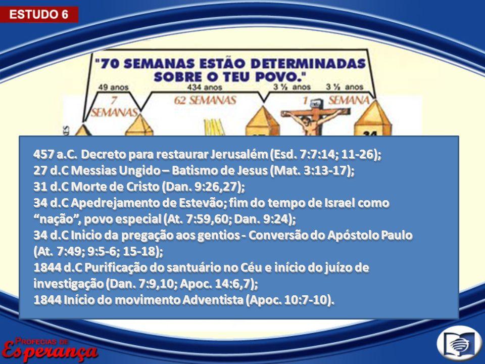 457 a.C. Decreto para restaurar Jerusalém (Esd. 7:7:14; 11-26);