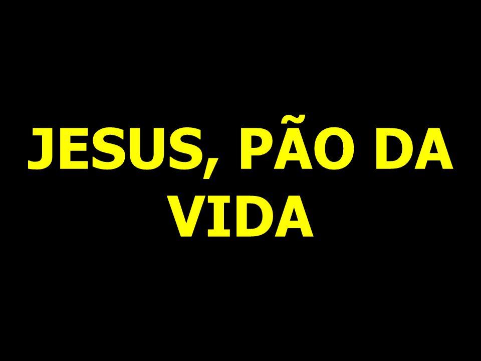 JESUS, PÃO DA VIDA