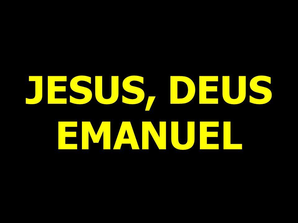 JESUS, DEUS EMANUEL