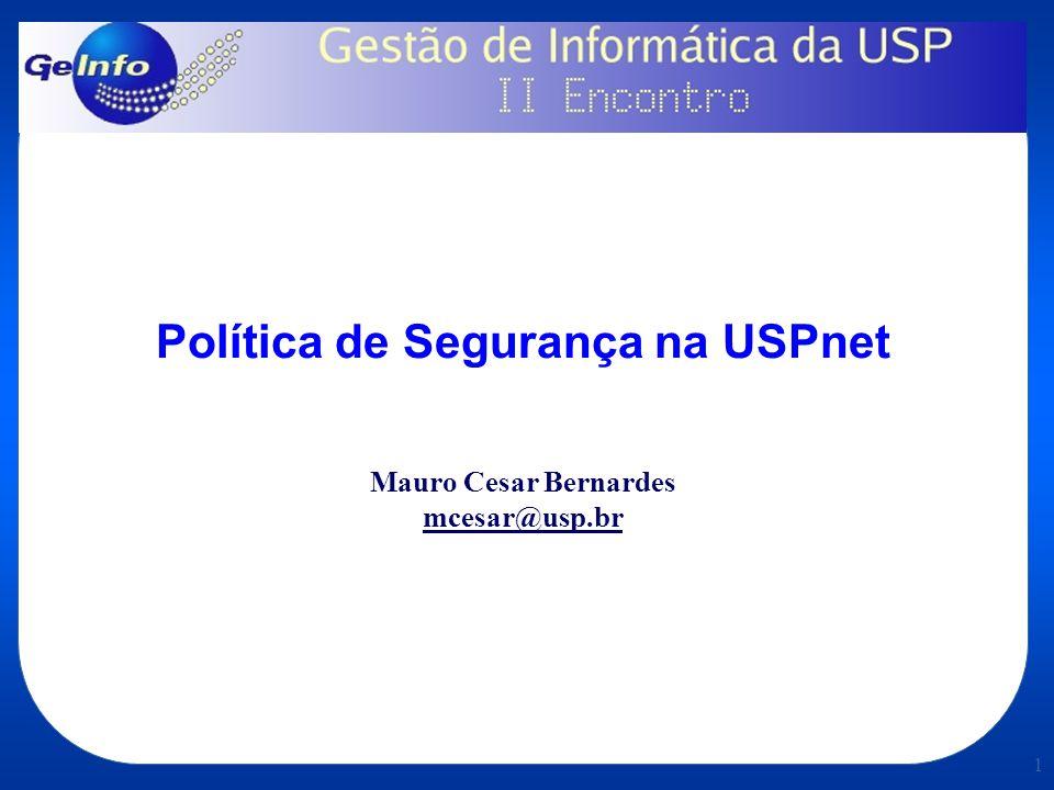 Política de Segurança na USPnet Mauro Cesar Bernardes mcesar@usp.br