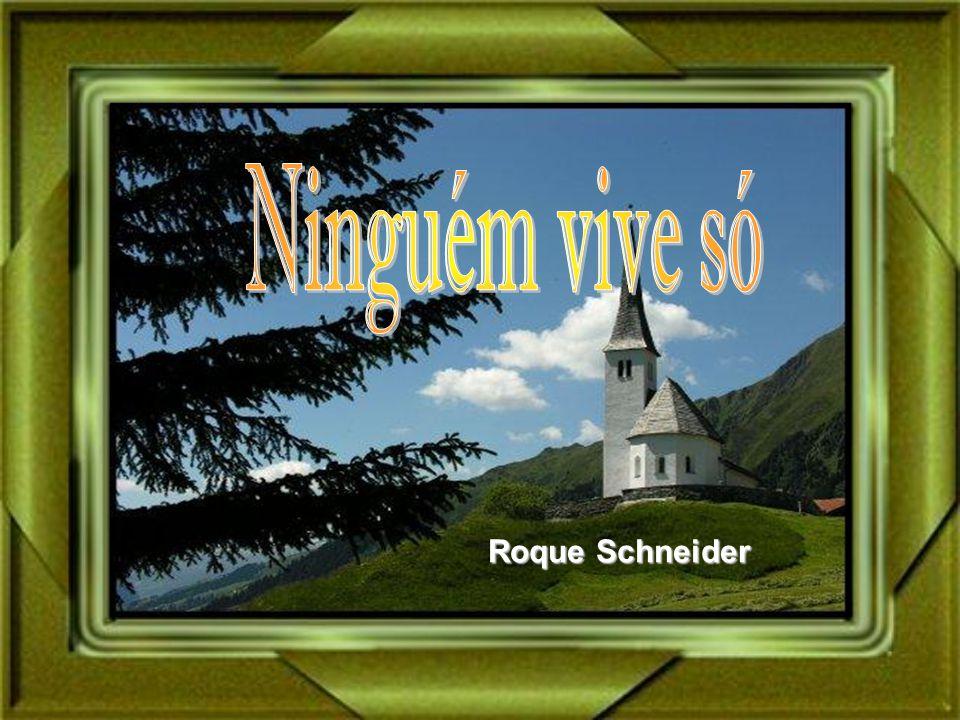 Ninguém vive só Roque Schneider