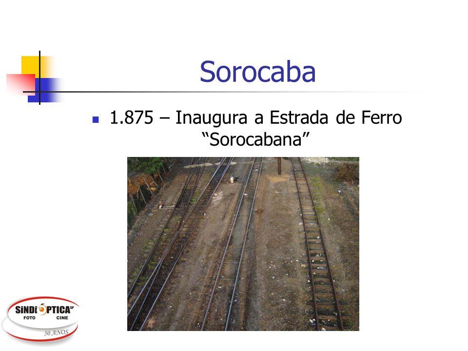 1.875 – Inaugura a Estrada de Ferro Sorocabana