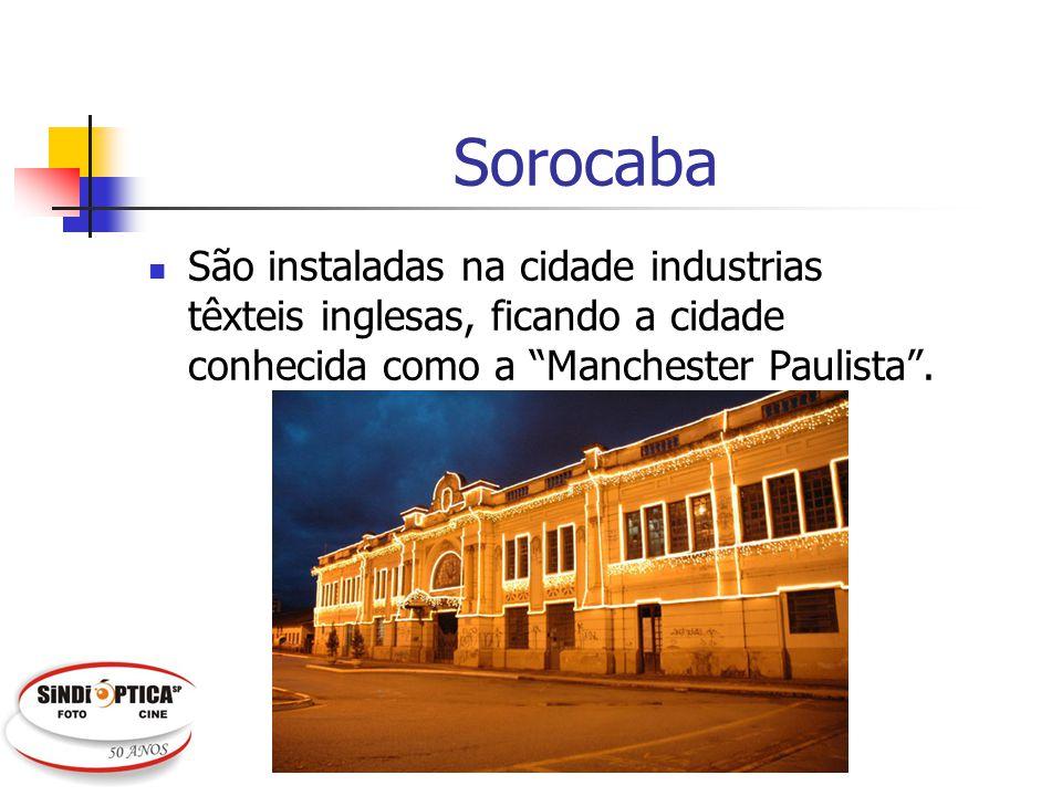 Sorocaba São instaladas na cidade industrias têxteis inglesas, ficando a cidade conhecida como a Manchester Paulista .