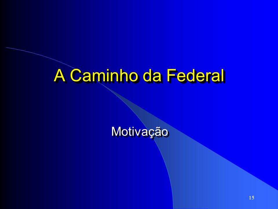 A Caminho da Federal Motivação