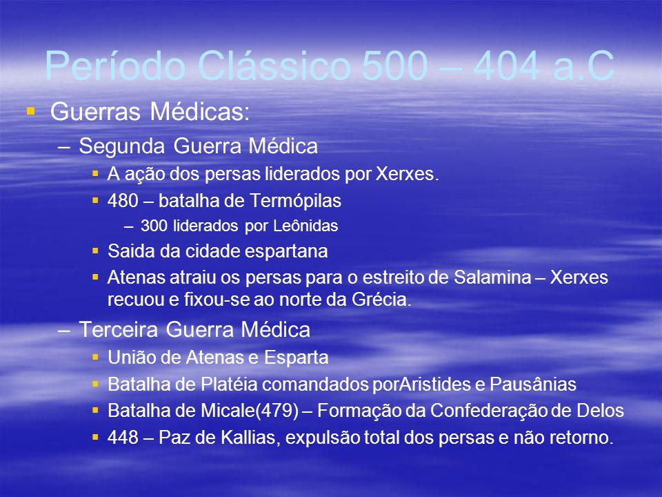 Período Clássico 500 – 404 a.C Guerras Médicas: Segunda Guerra Médica