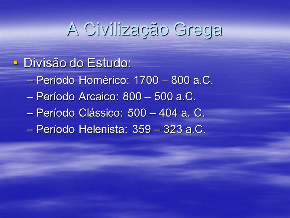 A Civilização Grega Divisão do Estudo: