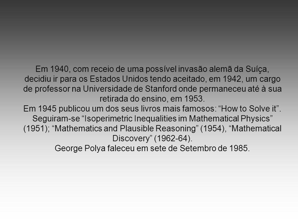 George Polya faleceu em sete de Setembro de 1985.