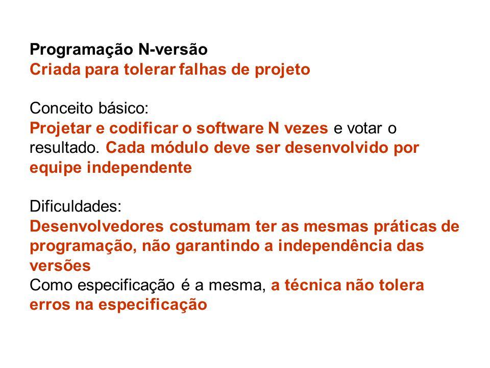 Programação N-versão Criada para tolerar falhas de projeto Conceito básico: Projetar e codificar o software N vezes e votar o resultado.