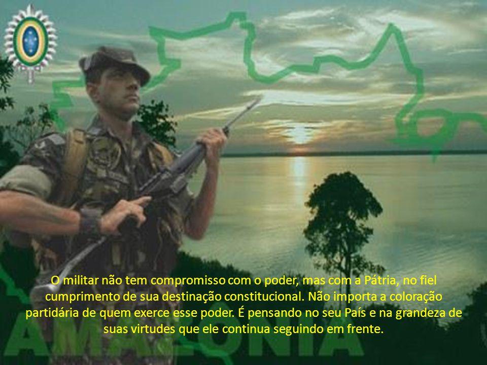 O militar não tem compromisso com o poder, mas com a Pátria, no fiel cumprimento de sua destinação constitucional.