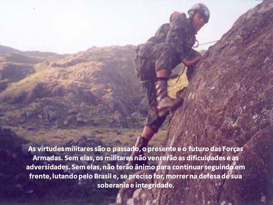 As virtudes militares são o passado, o presente e o futuro das Forças Armadas.
