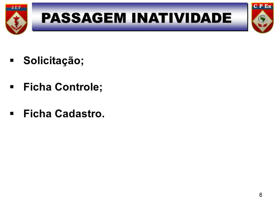 PASSAGEM INATIVIDADE Solicitação; Ficha Controle; Ficha Cadastro.