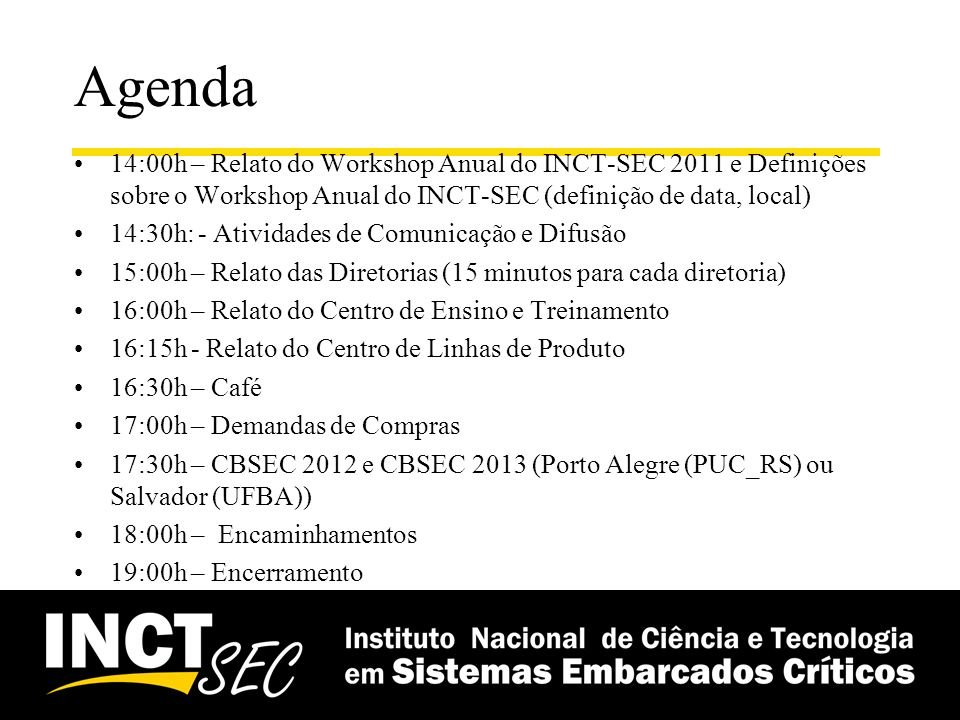 Agenda 14:00h – Relato do Workshop Anual do INCT-SEC 2011 e Definições sobre o Workshop Anual do INCT-SEC (definição de data, local)