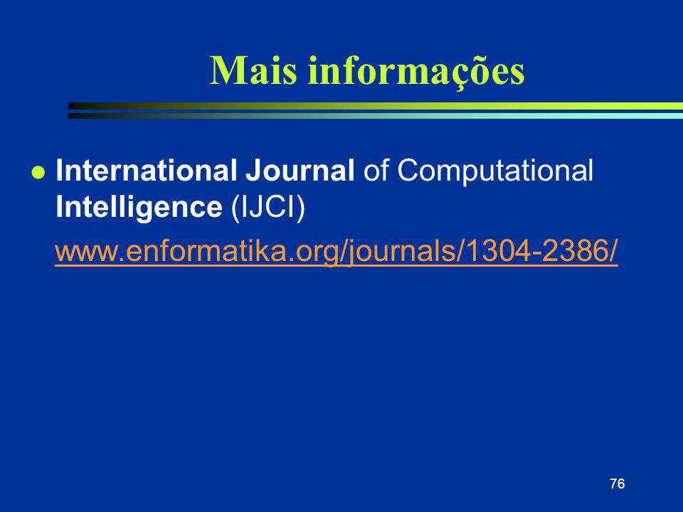 Mais informações International Journal of Computational Intelligence (IJCI) www.enformatika.org/journals/1304-2386/