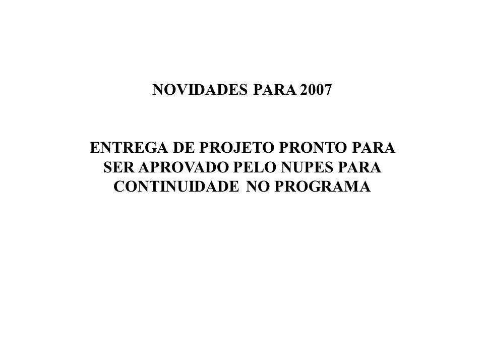 NOVIDADES PARA 2007 ENTREGA DE PROJETO PRONTO PARA SER APROVADO PELO NUPES PARA CONTINUIDADE NO PROGRAMA.