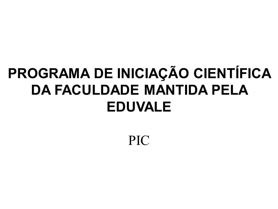 PROGRAMA DE INICIAÇÃO CIENTÍFICA DA FACULDADE MANTIDA PELA EDUVALE