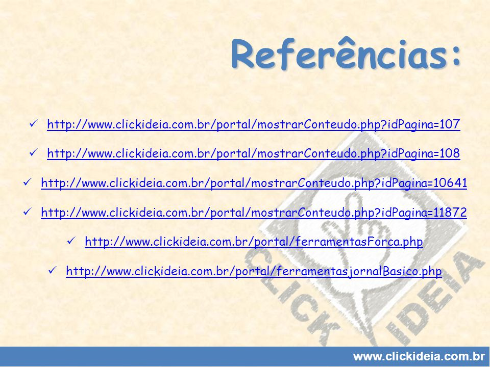 Referências: http://www.clickideia.com.br/portal/mostrarConteudo.php idPagina=107.