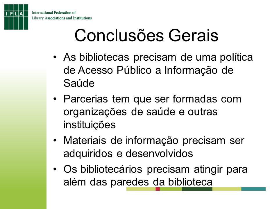 Conclusões Gerais As bibliotecas precisam de uma política de Acesso Público a Informação de Saúde.