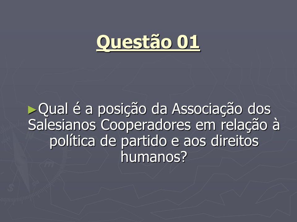 Questão 01 Qual é a posição da Associação dos Salesianos Cooperadores em relação à política de partido e aos direitos humanos