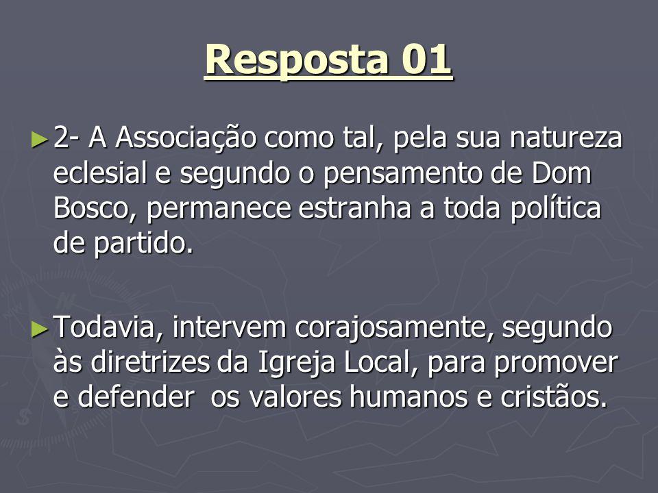 Resposta 012- A Associação como tal, pela sua natureza eclesial e segundo o pensamento de Dom Bosco, permanece estranha a toda política de partido.