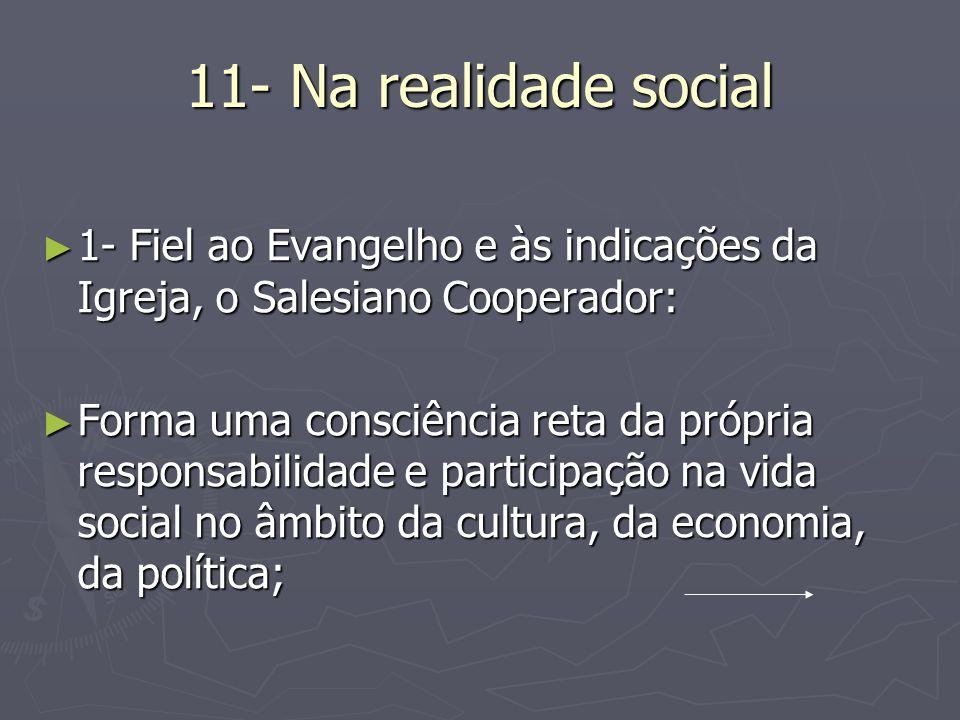 11- Na realidade social1- Fiel ao Evangelho e às indicações da Igreja, o Salesiano Cooperador: