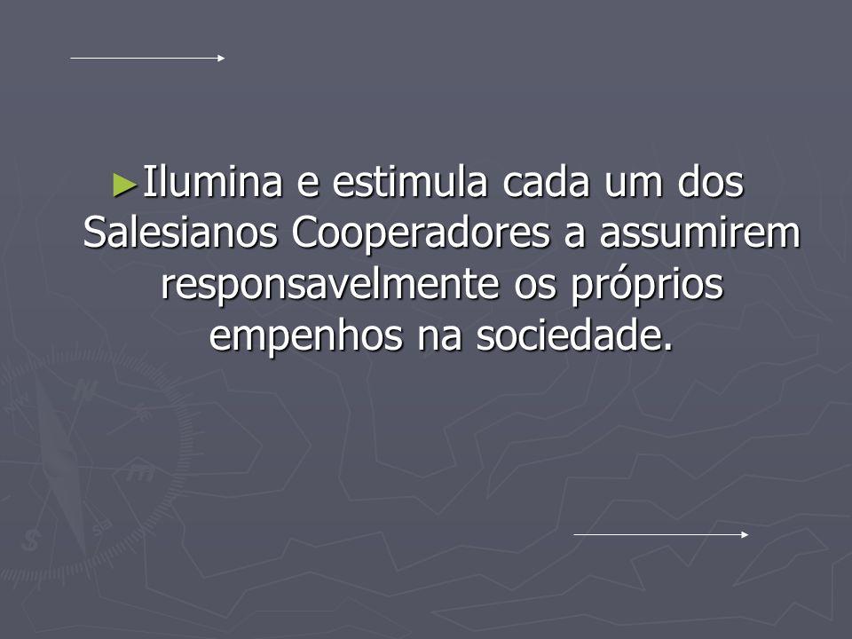 Ilumina e estimula cada um dos Salesianos Cooperadores a assumirem responsavelmente os próprios empenhos na sociedade.