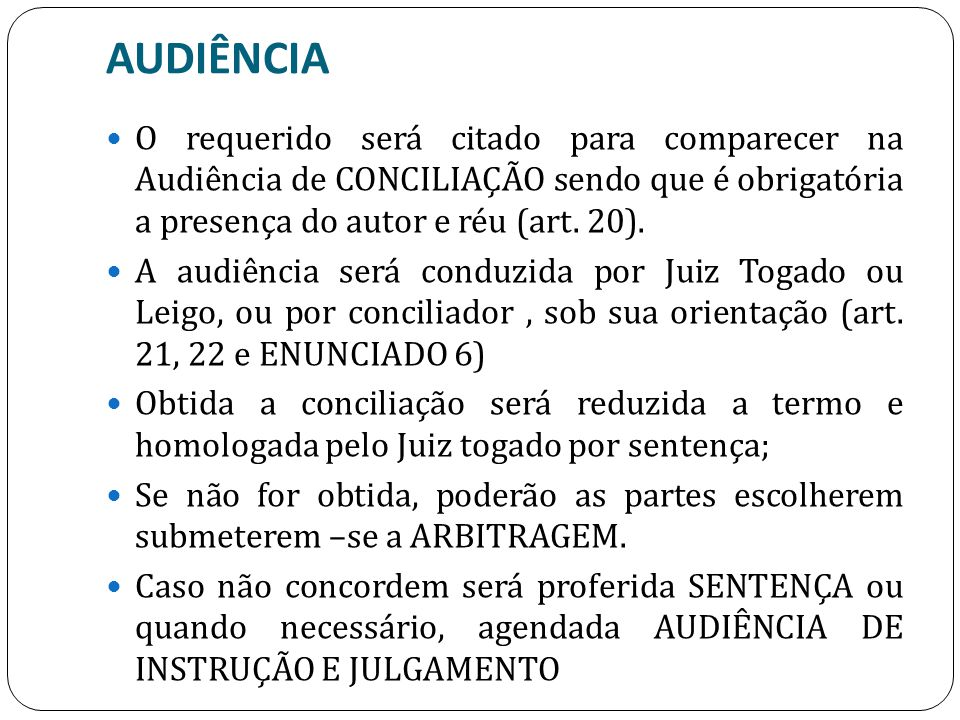 AUDIÊNCIA O requerido será citado para comparecer na Audiência de CONCILIAÇÃO sendo que é obrigatória a presença do autor e réu (art. 20).