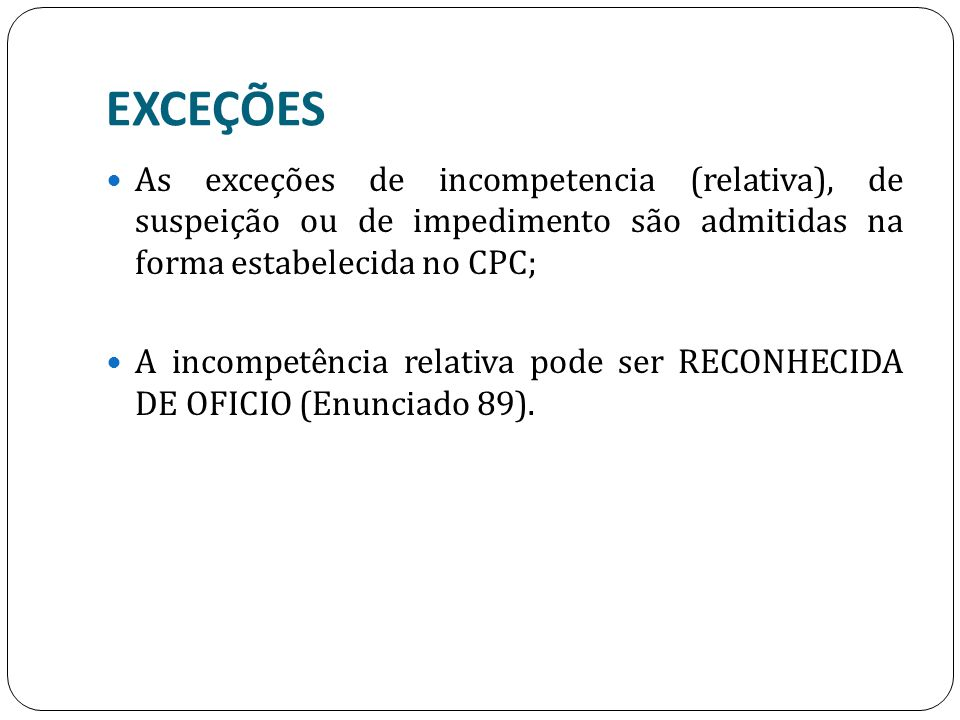 EXCEÇÕES As exceções de incompetencia (relativa), de suspeição ou de impedimento são admitidas na forma estabelecida no CPC;