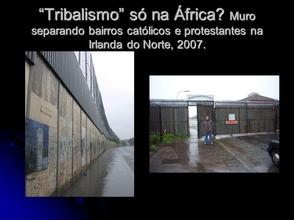 Tribalismo só na África