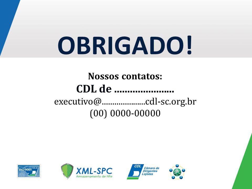 OBRIGADO! CDL de ....................... Nossos contatos:
