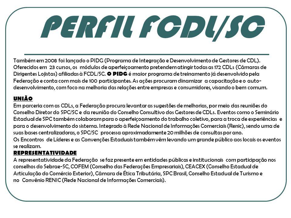 PERFIL FCDL/SC Também em 2008 foi lançado o PIDG (Programa de Integração e Desenvolvimento de Gestores de CDL).
