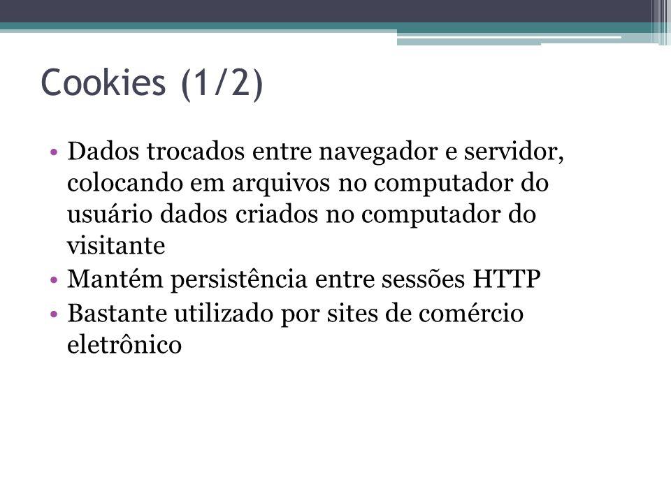 Cookies (1/2) Dados trocados entre navegador e servidor, colocando em arquivos no computador do usuário dados criados no computador do visitante.