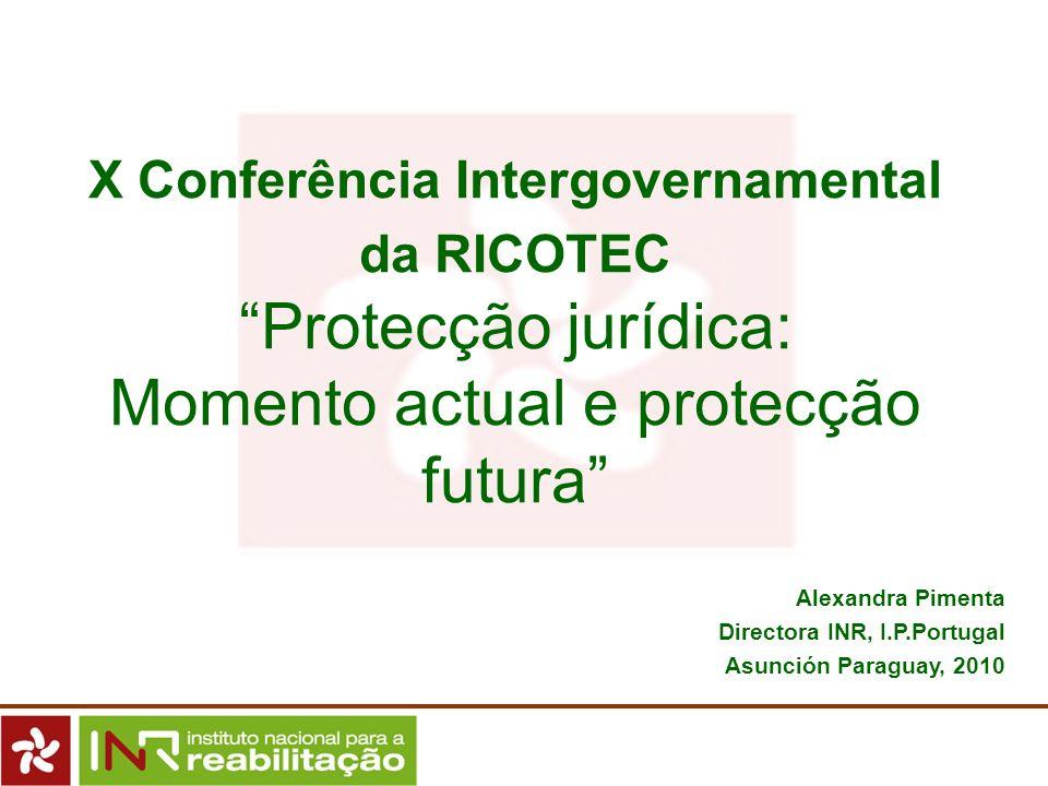 X Conferência Intergovernamental da RICOTEC Protecção jurídica: Momento actual e protecção futura