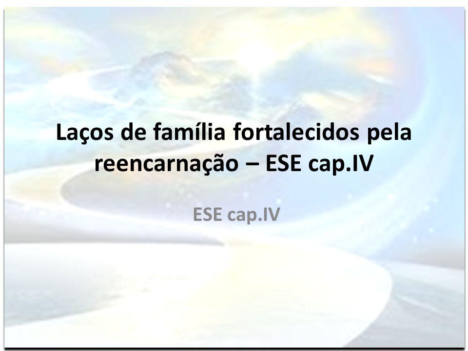 Laços de família fortalecidos pela reencarnação – ESE cap.IV