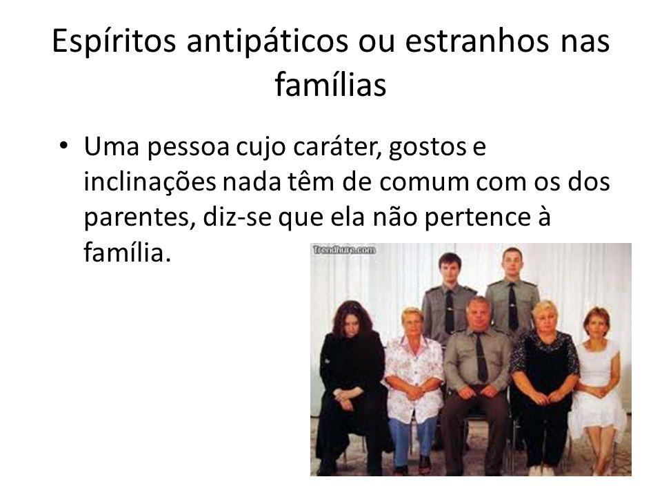 Espíritos antipáticos ou estranhos nas famílias