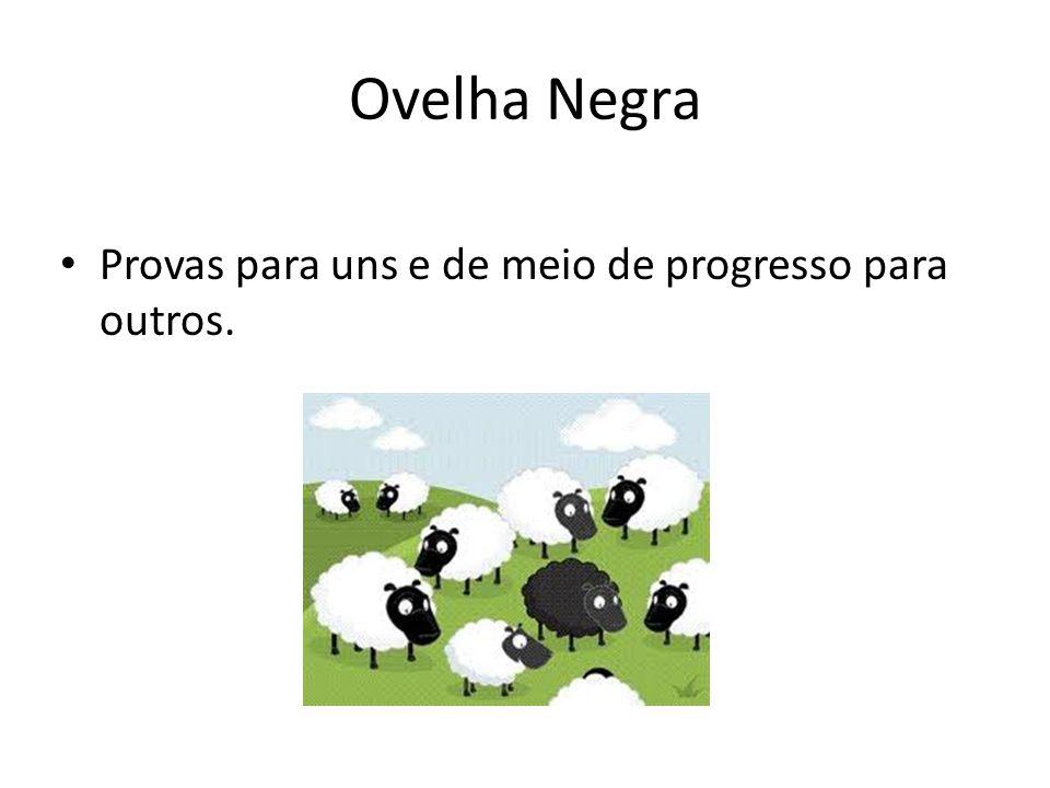 Ovelha Negra Provas para uns e de meio de progresso para outros.