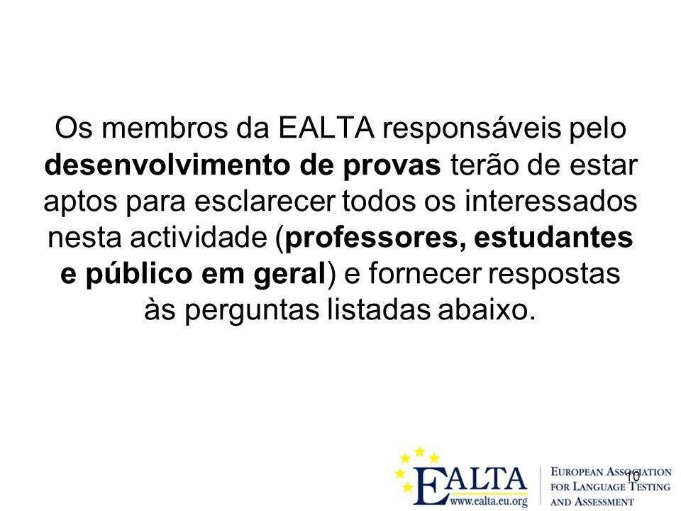 Os membros da EALTA responsáveis pelo desenvolvimento de provas terão de estar aptos para esclarecer todos os interessados nesta actividade (professores, estudantes e público em geral) e fornecer respostas às perguntas listadas abaixo.