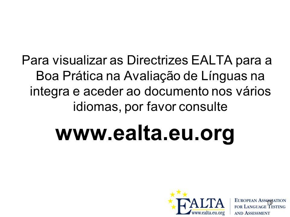Para visualizar as Directrizes EALTA para a Boa Prática na Avaliação de Línguas na integra e aceder ao documento nos vários idiomas, por favor consulte