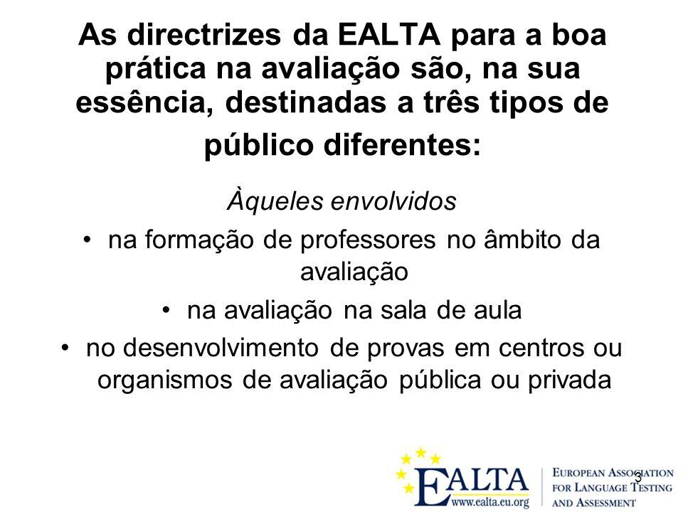 As directrizes da EALTA para a boa prática na avaliação são, na sua essência, destinadas a três tipos de público diferentes: