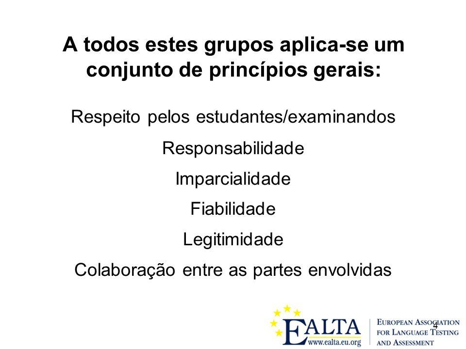 A todos estes grupos aplica-se um conjunto de princípios gerais: