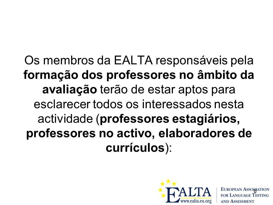 Os membros da EALTA responsáveis pela formação dos professores no âmbito da avaliação terão de estar aptos para esclarecer todos os interessados nesta actividade (professores estagiários, professores no activo, elaboradores de currículos):