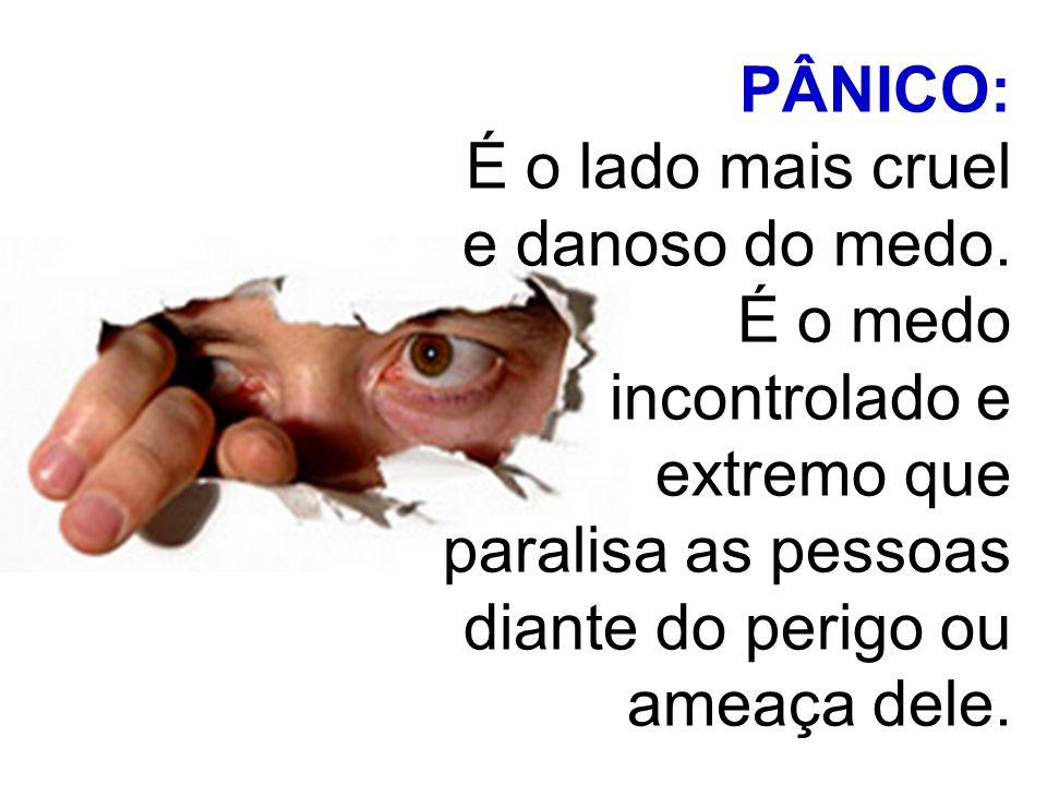 PÂNICO: É o lado mais cruel e danoso do medo.
