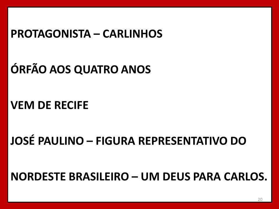 PROTAGONISTA – CARLINHOS ÓRFÃO AOS QUATRO ANOS VEM DE RECIFE JOSÉ PAULINO – FIGURA REPRESENTATIVO DO NORDESTE BRASILEIRO – UM DEUS PARA CARLOS.