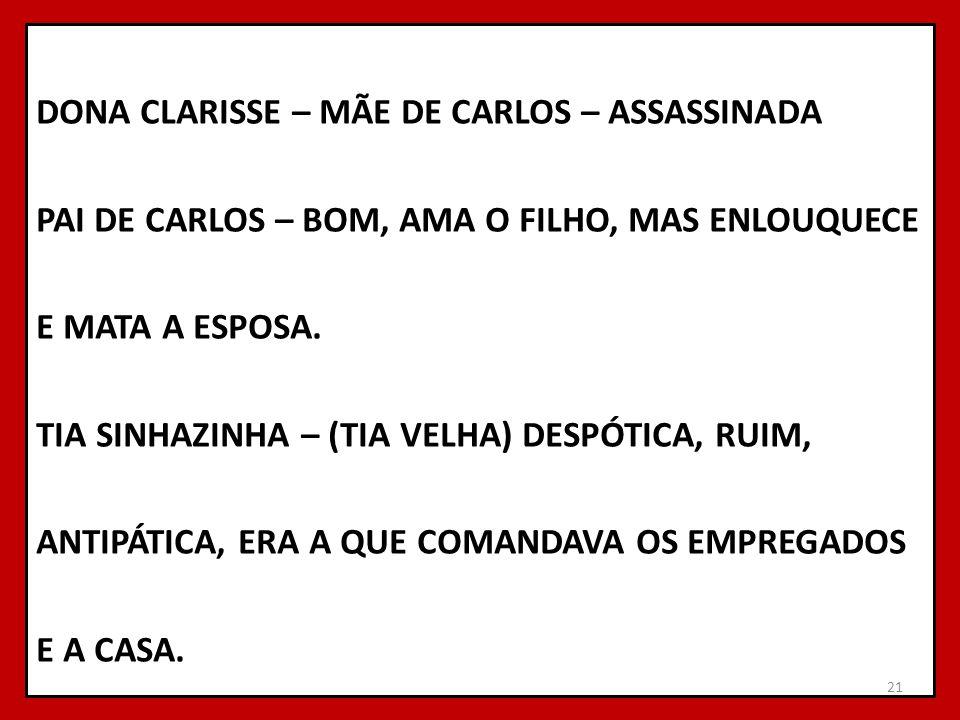 DONA CLARISSE – MÃE DE CARLOS – ASSASSINADA PAI DE CARLOS – BOM, AMA O FILHO, MAS ENLOUQUECE E MATA A ESPOSA.