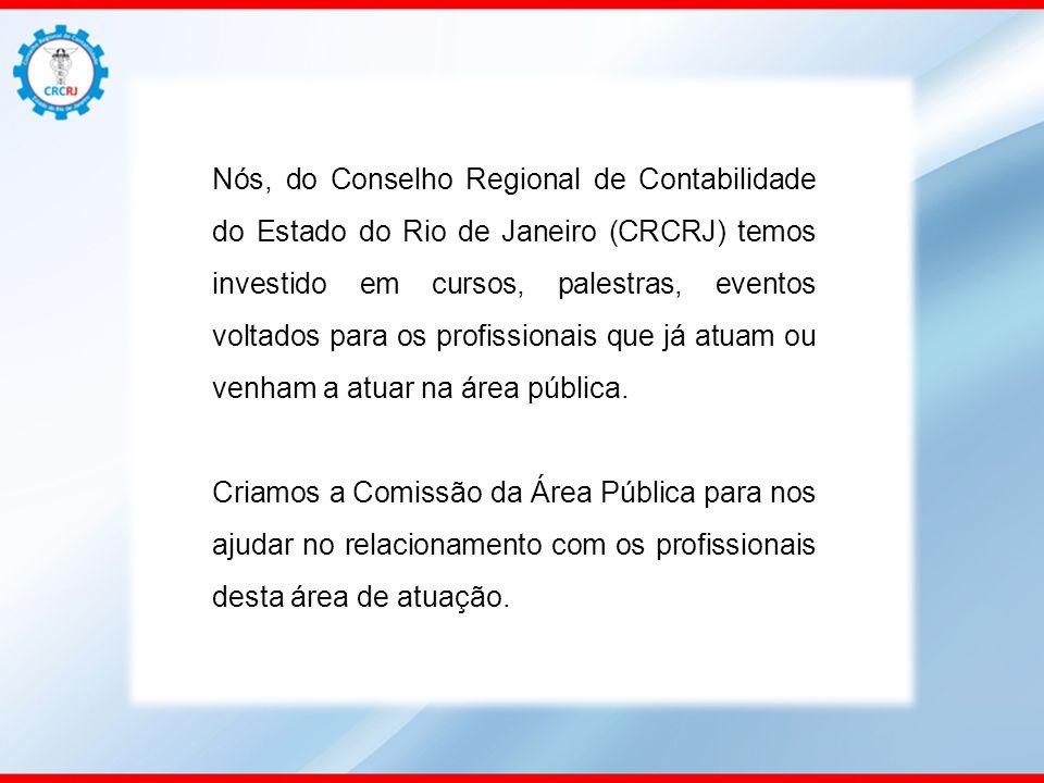 Nós, do Conselho Regional de Contabilidade do Estado do Rio de Janeiro (CRCRJ) temos investido em cursos, palestras, eventos voltados para os profissionais que já atuam ou venham a atuar na área pública.