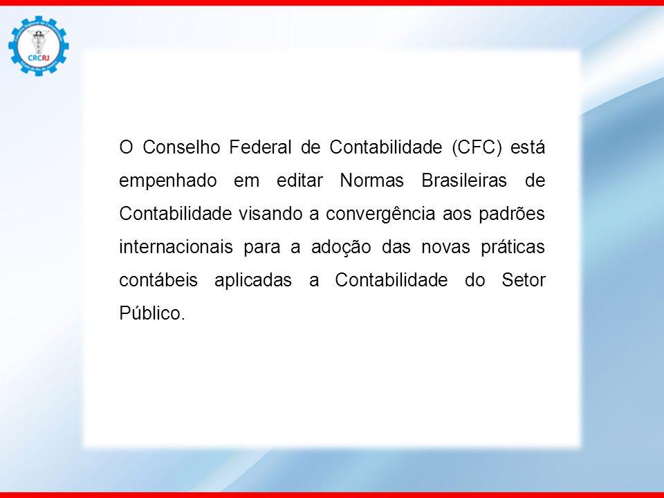 O Conselho Federal de Contabilidade (CFC) está empenhado em editar Normas Brasileiras de Contabilidade visando a convergência aos padrões internacionais para a adoção das novas práticas contábeis aplicadas a Contabilidade do Setor Público.