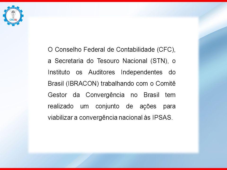 O Conselho Federal de Contabilidade (CFC), a Secretaria do Tesouro Nacional (STN), o Instituto os Auditores Independentes do Brasil (IBRACON) trabalhando com o Comitê Gestor da Convergência no Brasil tem realizado um conjunto de ações para viabilizar a convergência nacional às IPSAS.