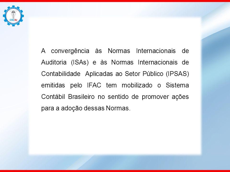 A convergência às Normas Internacionais de Auditoria (ISAs) e às Normas Internacionais de Contabilidade Aplicadas ao Setor Público (IPSAS) emitidas pelo IFAC tem mobilizado o Sistema Contábil Brasileiro no sentido de promover ações para a adoção dessas Normas.