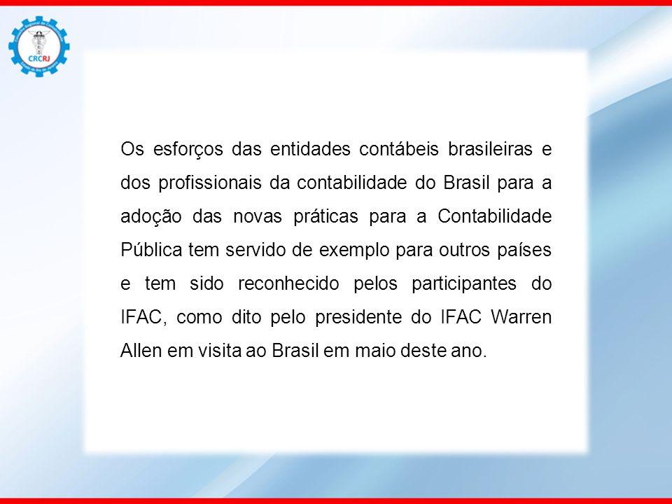 Os esforços das entidades contábeis brasileiras e dos profissionais da contabilidade do Brasil para a adoção das novas práticas para a Contabilidade Pública tem servido de exemplo para outros países e tem sido reconhecido pelos participantes do IFAC, como dito pelo presidente do IFAC Warren Allen em visita ao Brasil em maio deste ano.